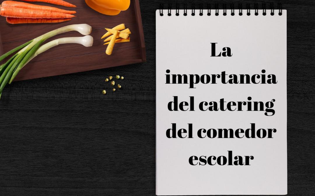 La importancia del catering del comedor escolar