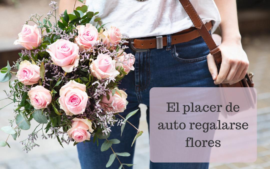 El placer de regalarse flores