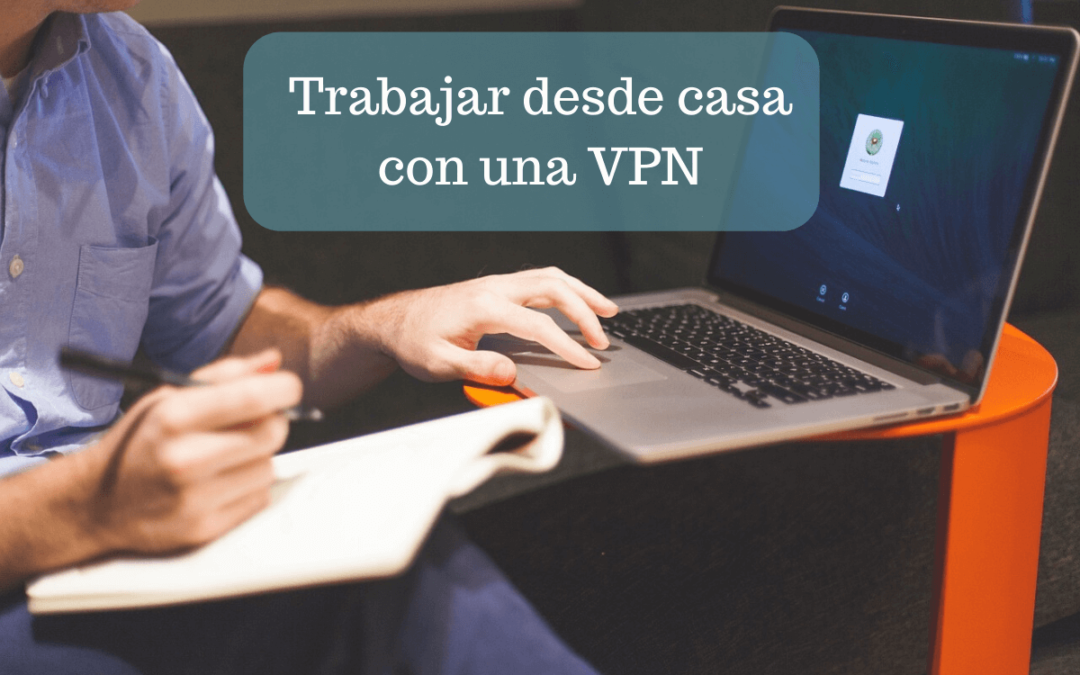 La VPN ayuda a que podamos hacer teletrabajo y conciliemos la vida familiar